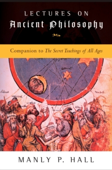 Lectures on Ancient Philosophy : Companion to the Secret Teachings of All Ages, Paperback / softback Book