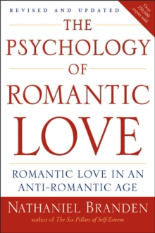 Psychology of Romantic Love : Romantic Love in an Anti-Romantic Age, Paperback / softback Book