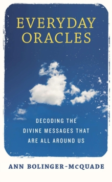 Everyday Oracles : Decoding the Divine Messages That are All Around Us, Paperback / softback Book