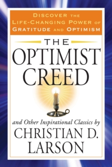 Optimist Creed : And Other Inspirational ClassicsDiscover the Life-Changing Power of Gratitude and Optimism, Paperback / softback Book