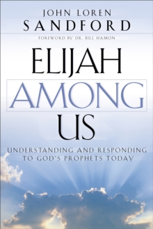 Elijah Among Us : Understanding and Responding to God's Prophets Today, EPUB eBook