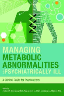 Managing Metabolic Abnormalities in the Psychiatrically Ill : A Clinical Guide for Psychiatrists, Paperback / softback Book