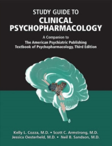 Study Guide to Clinical Psychopharmacology : A Companion to the American Psychiatric Publishing Textbook of Psychopharmacology, Paperback / softback Book