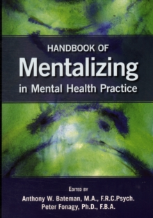 Handbook of Mentalizing in Mental Health Practice, Paperback / softback Book