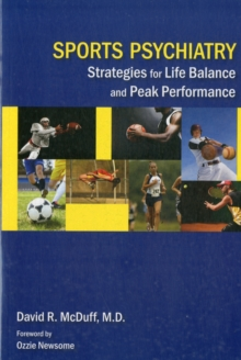 Sports Psychiatry : Strategies for Life Balance and Peak Performance, Paperback / softback Book