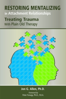 Restoring Mentalizing in Attachment Relationships : Treating Trauma With Plain Old Therapy, Paperback / softback Book