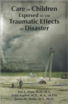 Care of Children Exposed to the Traumatic Effects of Disaster, Paperback Book
