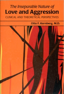 The Inseparable Nature of Love and Aggression : Clinical and Theoretical Perspectives, Paperback / softback Book