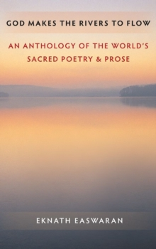 God Makes the Rivers to Flow : An Anthology of the World's Sacred Poetry and Prose, Paperback Book