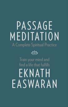 Passage Meditation - A Complete Spiritual Practice : Train Your Mind and Find a Life that Fulfills, Paperback / softback Book