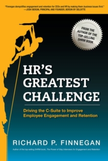 HR's Greatest Challenge : Driving the C-Suite to Improve Employee Engagement and Retention, Paperback / softback Book