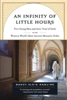 An Infinity of Little Hours : Five Young Men and Their Trial of Faith in the Western World's Most Austere Monastic Order, Paperback Book
