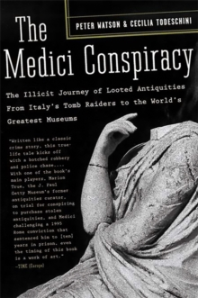 The Medici Conspiracy : The Illicit Journey of Looted Antiquities-- From Italy's Tomb Raiders to the World's Greatest Museums, Paperback / softback Book