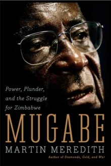 Mugabe : Power, Plunder, and the Struggle for Zimbabwe's Future, Paperback Book