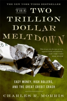 The Two Trillion Dollar Meltdown : Easy Money, High Rollers, and the Great Credit Crash, Paperback / softback Book