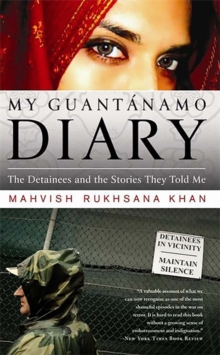 My Guantanamo Diary : The Detainees and the Stories They Told Me, Paperback Book