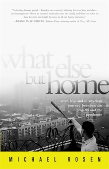 What Else But Home : Seven Boys and an American Journey Between the Projects and the Penthouse, Paperback / softback Book