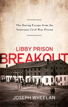 Libby Prison Breakout : The Daring Escape from the Notorious Civil War Prison, Paperback / softback Book
