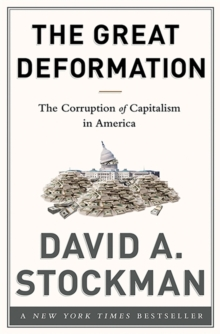 The Great Deformation : The Corruption of Capitalism in America, Hardback Book