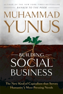 Building Social Business : The New Kind of Capitalism That Serves Humanity's Most Pressing Needs, Paperback Book