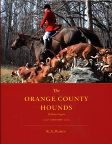 The Orange County Hounds, The Plains, Virginia : A History, Hardback Book
