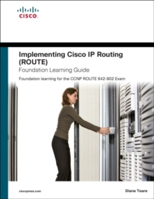 Implementing Cisco IP Routing (ROUTE) Foundation Learning Guide : Foundation Learning for the ROUTE 642-902, Hardback Book