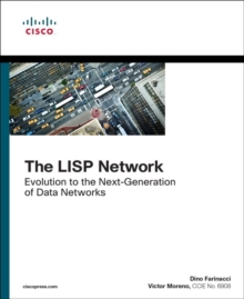 The LISP Network : Evolution to the Next-Generation of Data Networks, Paperback Book