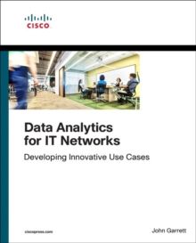 Data Analytics for IT Networks : Developing Innovative Use Cases, Paperback / softback Book