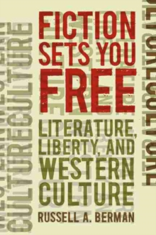 Fiction Sets You Free : Literature, Liberty, and Western Culture, Hardback Book