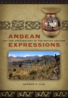 Andean Expressions : Art and Archaeology of the Recuay Culture, Paperback / softback Book