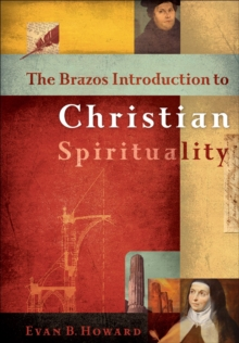 The Brazos Introduction to Christian Spirituality, Hardback Book