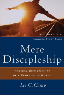 Mere Discipleship : Radical Christianity in a Rebellious World, Paperback Book