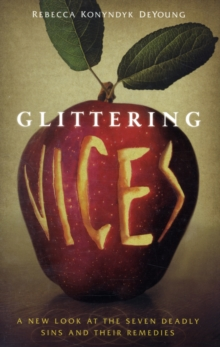 Glittering Vices : A New Look at the Seven Deadly Sins and Their Remedies, Paperback Book