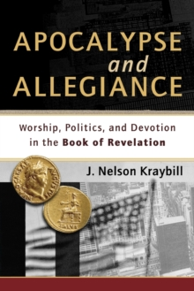 Apocalypse and Allegiance : Worship, Politics, and Devotion in the Book of Revelation, Paperback / softback Book