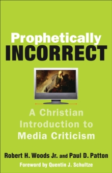 Prophetically Incorrect : A Christian Introduction to Media Criticism, Paperback / softback Book