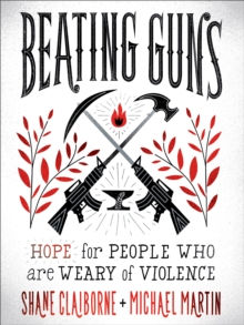 Beating Guns : Hope for People Who Are Weary of Violence, Paperback / softback Book