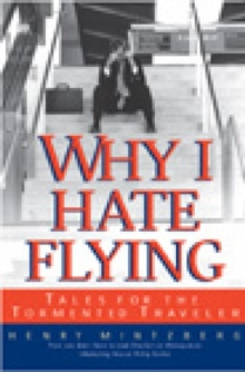 Why I Hate Flying : Tales for the Tormented Traveler, Hardback Book