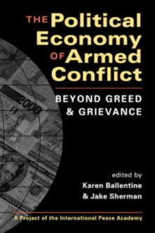The Political Economy of Armed Conflict : Beyond Greed and Grievance, Paperback Book