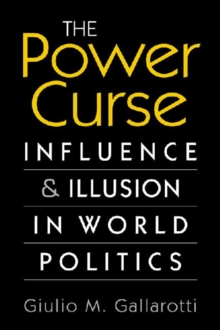 The Power Curse : Influence and Illusion in World Politics, Paperback / softback Book