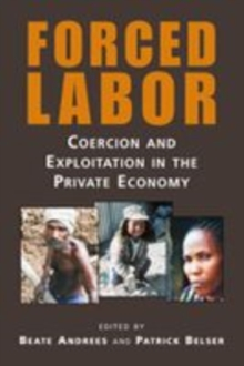 Forced Labor : Coercion and Exploitation in the Private Economy, Paperback / softback Book