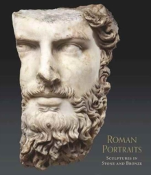 Roman Portraits - Sculptures in Stone and Bronze in the Collection of The Metropolitan Museum of Art, Hardback Book