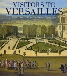 Visitors to Versailles - From Louis XIV to the French Revolution, Hardback Book