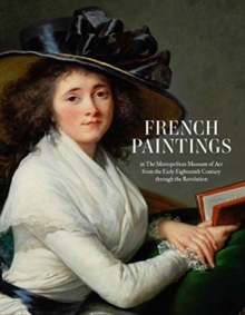 French Paintings in The Metropolitan Museum of Art from the Early Eighteenth Century through the Revolution, Hardback Book