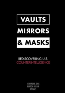 Vaults, Mirrors, and Masks : Rediscovering U.S. Counterintelligence, Paperback / softback Book