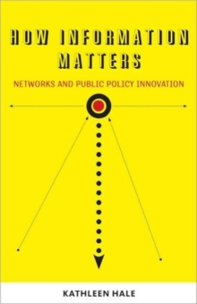 How Information Matters : Networks and Public Policy Innovation, Paperback / softback Book