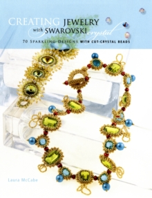 Creating Crystal Jewelry with Swarovski : 65 Sparkling Designs with Crystal Beads and Stones, Paperback Book