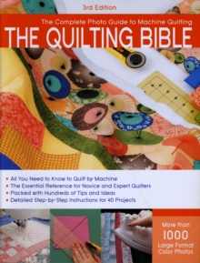 Quilting Bible, 3rd Edition : A Complete Photo Guide to Machine Quilting, Paperback / softback Book