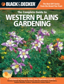 The Complete Guide to Lower Midwest Gardening (Black & Decker) : Techniques for Growing Landscape & Garden Plants in Missouri, Kentucky, Ohio, Indiana, Illinois, West Virginia, Southern Michigan & Sou, Paperback Book