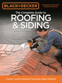 Black & Decker The Complete Guide to Roofing & Siding : Updated 3rd Edition - Choose, Install & Maintain Roofing & Siding Materials, Paperback / softback Book