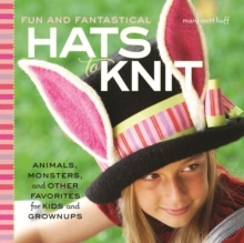 Fun and Fantastical Hats to Knit : Animals, Monsters & Other Favorites for Kids and Grownups, Paperback / softback Book
